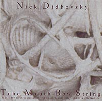 Nick Didkovsky - Tube Mouth Bow String