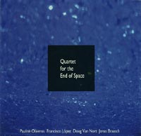 Quartet for the End of Space - Pauline Oliveros, Francisco L�pez, Doug Van Nort, Jonas Braasch