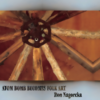 Ron Nagorcka - Atom Bomb Becomes Folk Art